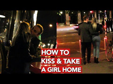 How to kiss and take a girl home?