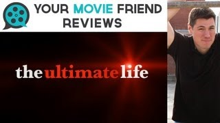 The Ultimate Life (Your Movie Friend Review)