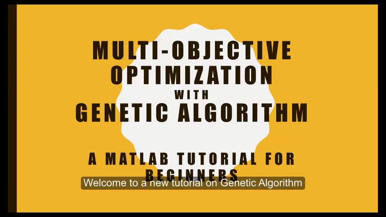 Multi-objective Optimization with Genetic Algorithm - A MATLAB Tutorial for  Beginners