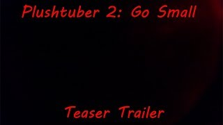 Plushtuber 2: Go Small - Teaser Trailer (HD)