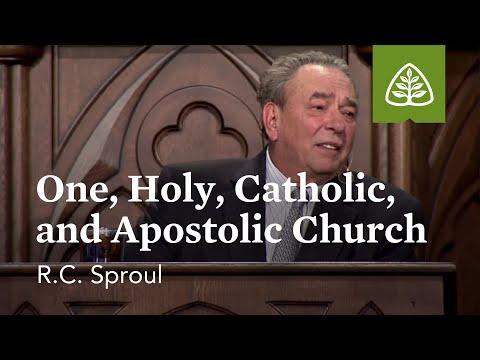 R.C. Sproul: One, Holy, Catholic and Apostolic Church