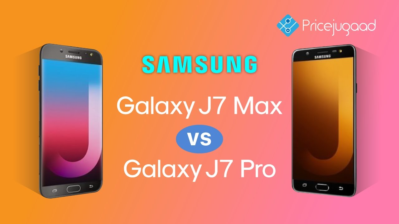 Samsung Galaxy J7 MAX Vs Samsung Galaxy J7 Pro | What's similar | What's not