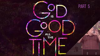 God Is Good All The Time (Part 5) | God's Goodness For All To See