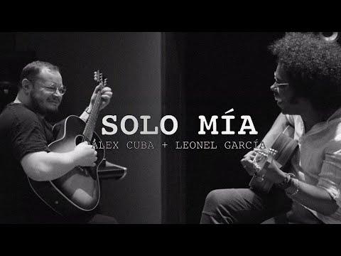 Solo Mía - Alex Cuba & Leonel García (Video Oficial)