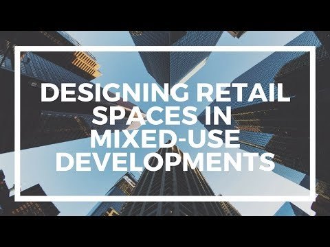 Tips For Designing Retail Spaces In Mixed-use Developments