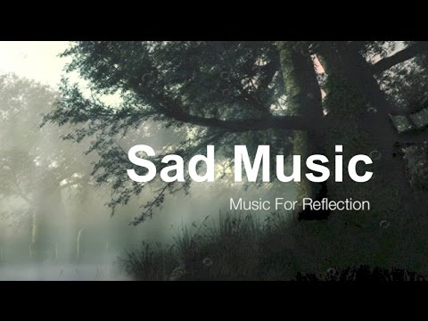 Sad songs: Sad Music & Sad Song For Reflection (Best Collection of Sad Songs and Sad Music)