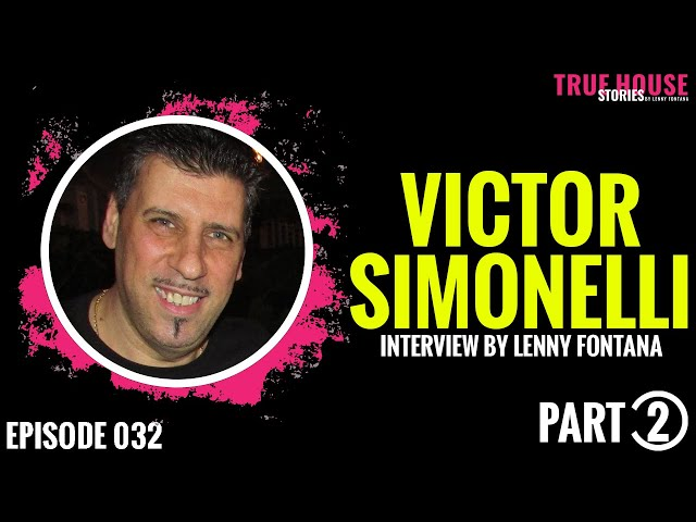 Victor Simonelli interviewed by Lenny Fontana for True House Stories # 032 (Part 2)