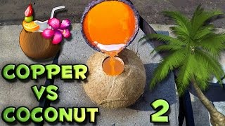 Molten Copper vs Coconut Part 2
