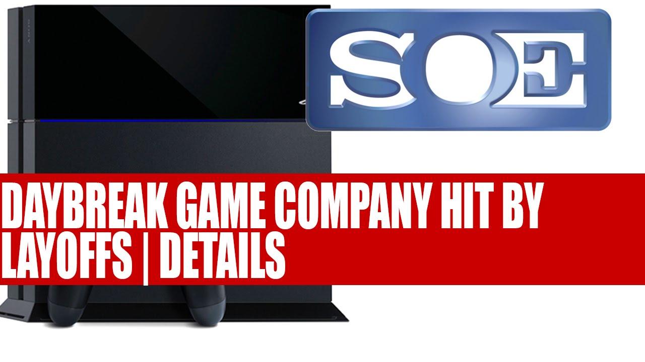 Daybreak Game Company (AKA SOE) Hit By Layoffs | Details