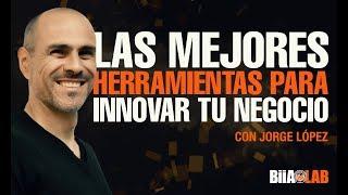 Las mejores herramientas para innovar su negocio por Jorge López thumbnail