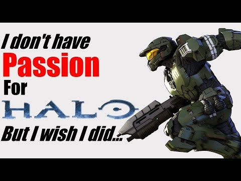 I Don't have Passion for Halo... But I Wish I did