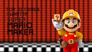 Top 10 Things That I Want In Super Mario Maker
