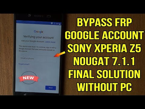 Bypass Frp google account Sony Xperia Z5 Nougat 7.1.1 without pc final solution