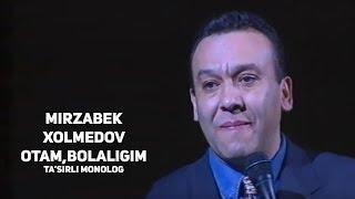 Mirzabek Xolmedov - Otam, bolaligim (ta'sirli monolog)   Мирзабек - Отам, болалигим (таъсирли)