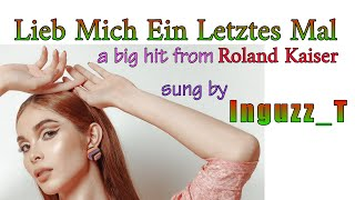 Lieb Mich Ein Letztes Mal (Roland Kaiser) - Inguzz_T (Österreich)