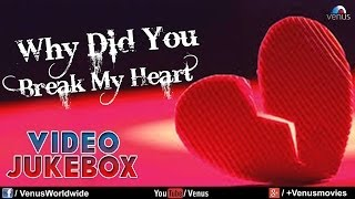 Why Did You Break My Heart - Sentimental Hits (Best Bollywood Sad Songs) | Video Jukebox
