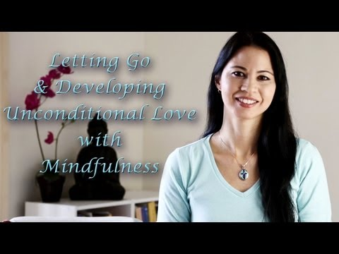 Letting Go & Developing Unconditional Love with Mindfulness
