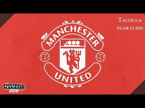 FM 18 Manchester United Tactics And Team Guide Football Manager 2018