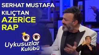 Serhat Mustafa Kılıç'tan Azerice rap - Okan Bayülgen ile Uykusuzlar Kulübü
