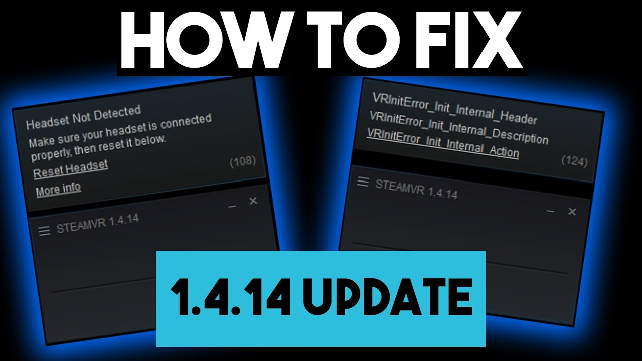 How to Fix EVERY Issue with the SteamVR 1 4 14 Update! | Errors 108, 124  SOLVED!