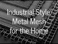 Industrial Style : Using Metal Mesh in Home Design