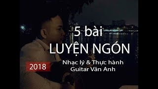 5 bài tập luyện ngón Guitar (Nhạc lý & Thực hành Guitar Văn Anh 2018)
