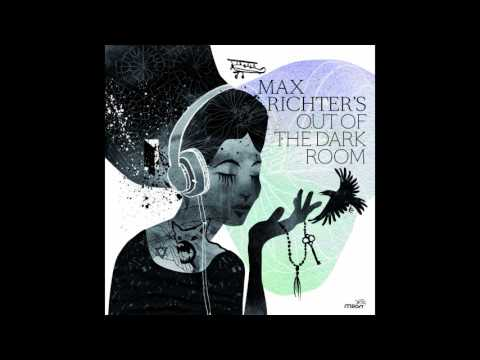 Max Richter - Out of the Dark Room (Full Album 2017)