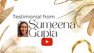 Testimonial by Sumeena Gupta
