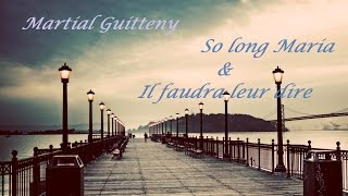 So long Maria & Il faudra leur dire - (Martial GUITTENY)