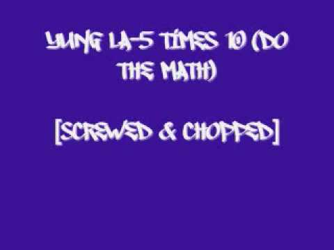 Yung LA-5 Times 10 (Do The Math) -Screwed And Chopped-