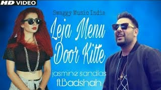 Badshah Remix Leja menu door kitte Ft.Jasmine Sandlas 7C New Song 2017//BY NUK MUSIC.HD