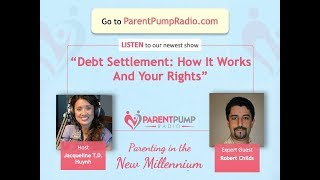 #107  Video - Debt Settlement Video with Robert Childs on Parent Pump Radio