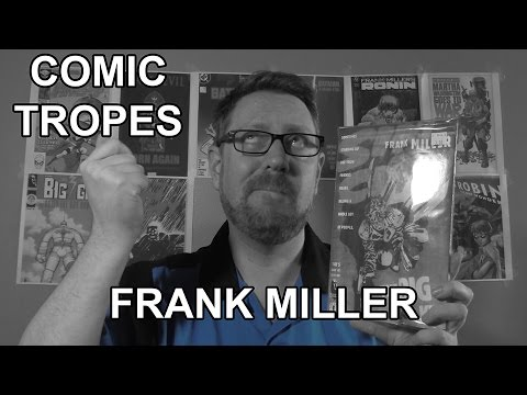 Did Frank Miller Lose his Mind - Comic Tropes (Episode 7)