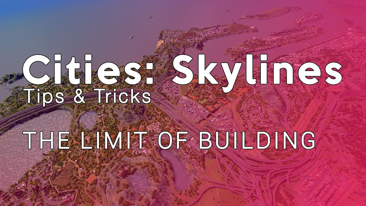 Cities skylines tips tricks the limit of building youtube for Construction tips and tricks