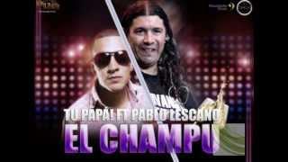 Tu Papa y Pablo lescano (El Champu)