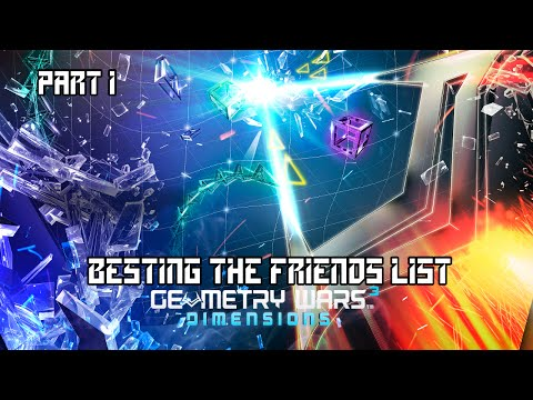 BESTING THE FRIENDS LIST   Geometry Wars 3: Dimensions Evolved - Part 1  