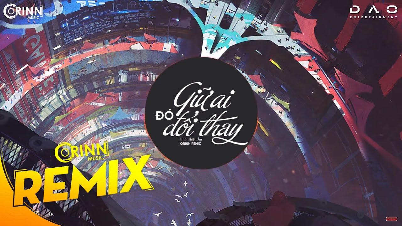 Giữ Ai Đó Đổi Thay (Orinn Remix) - Trịnh Thiên Ân | Nhạc Trẻ EDM Hot Tik Tok Gây Nghiện 2020