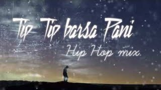 Tip Tip Barsa Pani 2.0 song Hip Hop mix | akshay the A |320 kbps HQ mp3 remix Music