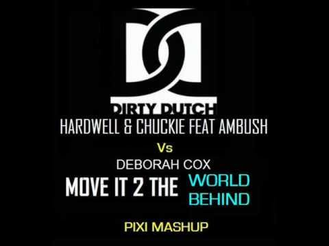 Hardwell & Chuckie feat Ambush Vs Deborah Cox - Move It 2 The World Behind (Pixi Bootleg)