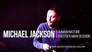 Human Nature / Michael Jackson / Brother Man Session