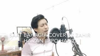 Cover images Saat Bahagia - Ippo Hafiz feat Sheryl Shazwanie cover by ZAHIR HAIZAN