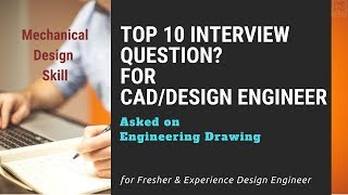 Top 10 CAD Engineer Interview Question on Engineering Drawing for Fresher Mechanical Engineer