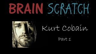 BrainScratch: Kurt Cobain Part 1