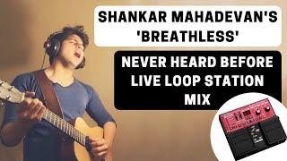 Breathless | Live Loop Station Mix | Shankar Mahadevan | Sumedh | Koi Jo Mila Toh Mujhe