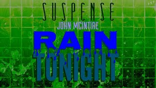 "JOHN MCINTIRE ""Rain Tonight"" • SUSPENSE Radio's Best Episodes"