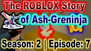 The ROBLOX Story of Ash-Greninja | S2 E7 | ~ ROBLOX Series