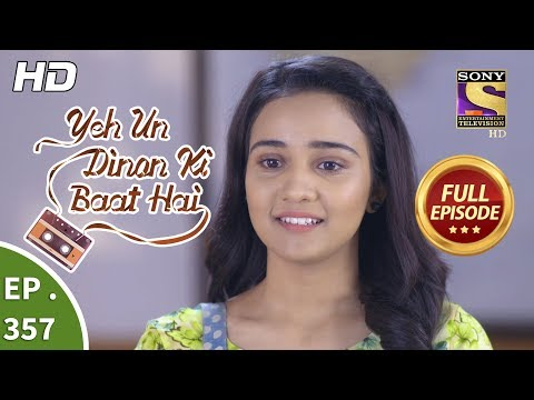 Yeh Un Dinon Ki Baat Hai - Ep 357 - Full Episode - 1st February, 2019
