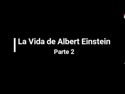 la-vida-de-albert-einstein-[parte-2/2]