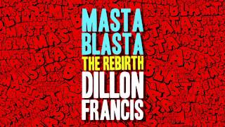 Dillon Francis - Masta Blasta (THE REBIRTH) [OFFICIAL HQ AUDIO]