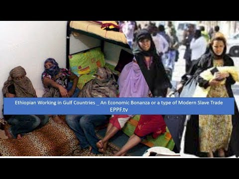 EPPF #Ethiopian Working in Gulf Countries _ An Economic Bonanza or a type of Modern Slave Trade